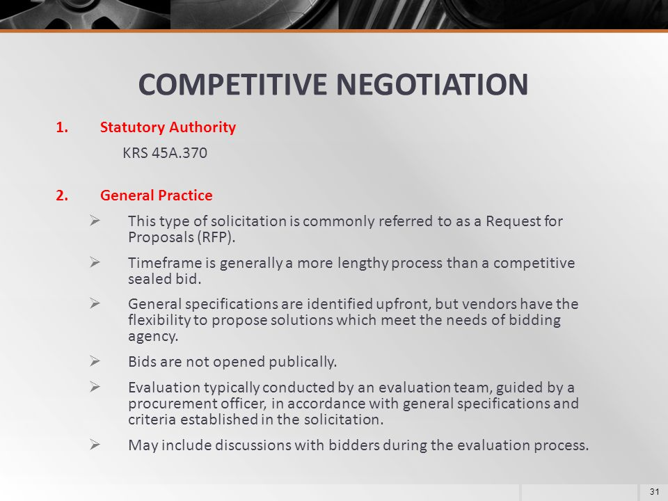 COMPETITIVE NEGOTIATION 1.Statutory Authority KRS 45A.370 2.General Practice  This type of solicitation is commonly referred to as a Request for Prop