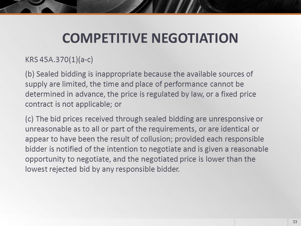 COMPETITIVE NEGOTIATION KRS 45A.370(1)(a-c) (b) Sealed bidding is inappropriate because the available sources of supply are limited, the time and plac
