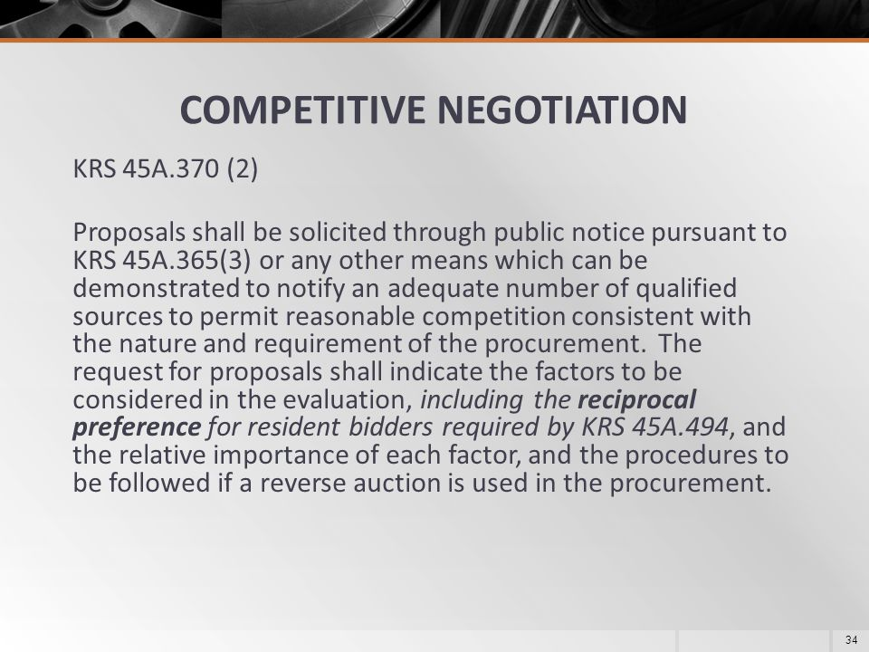 COMPETITIVE NEGOTIATION KRS 45A.370 (2) Proposals shall be solicited through public notice pursuant to KRS 45A.365(3) or any other means which can be