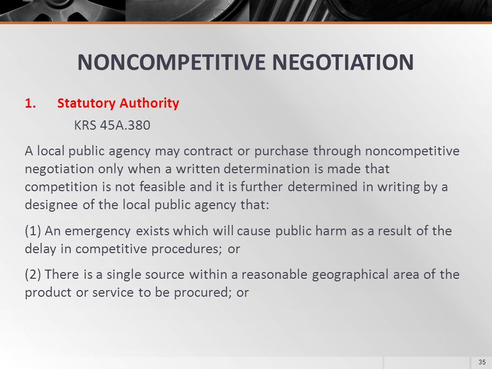 1.Statutory Authority KRS 45A.380 A local public agency may contract or purchase through noncompetitive negotiation only when a written determination