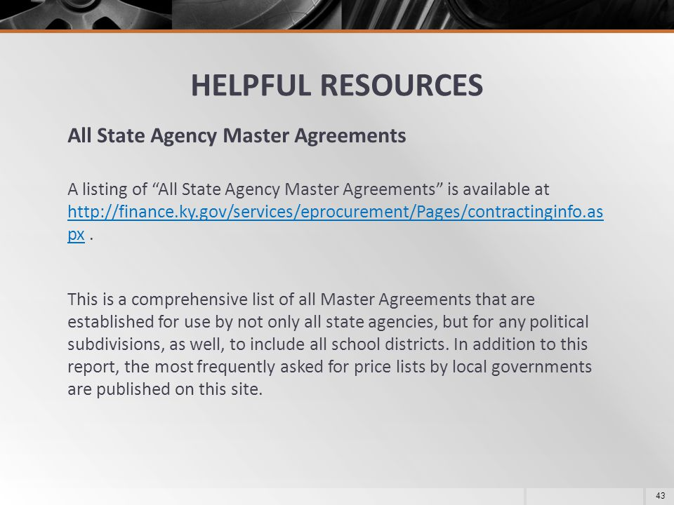 "HELPFUL RESOURCES All State Agency Master Agreements A listing of ""All State Agency Master Agreements"" is available at http://finance.ky.gov/services/"