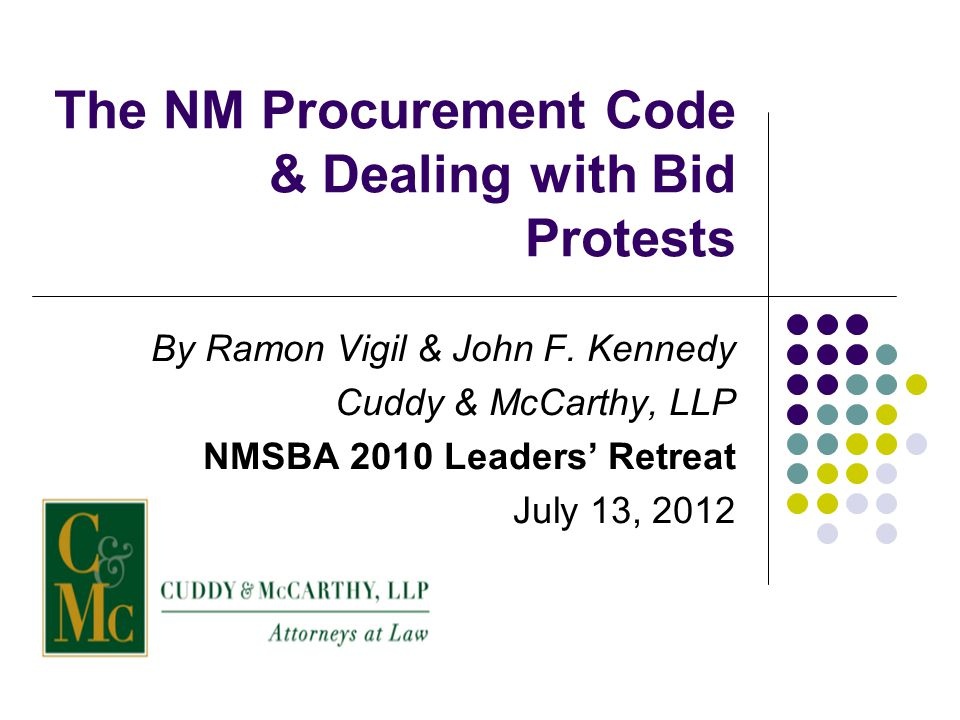 Cuddy & McCarthy, LLP22 Right to Protest (13-1-172) Any bidder or offeror who is aggrieved in connection with a solicitation or award of a contract may protest Protest must be In writing Within 15 calendar days after knowledge of the facts or occurrences giving rise to the protest