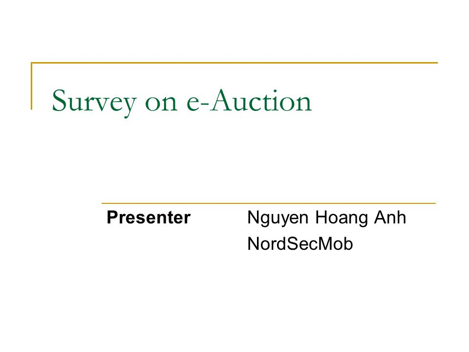 Survey on e-Auction PresenterNguyen Hoang Anh NordSecMob