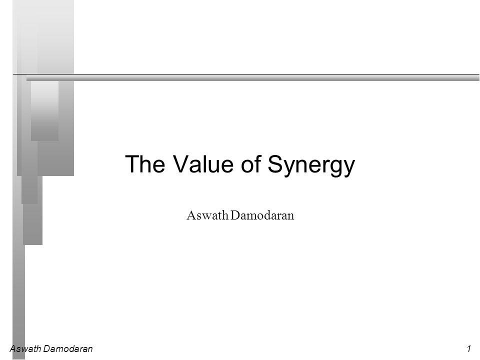 Aswath Damodaran1 The Value of Synergy Aswath Damodaran