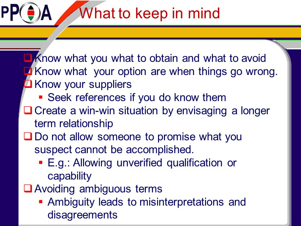What to Keep in mind  Keeping technology in mind  Leave your options open as much and as long as possible  Keeps industrial and intellectual property in mind  E.g.