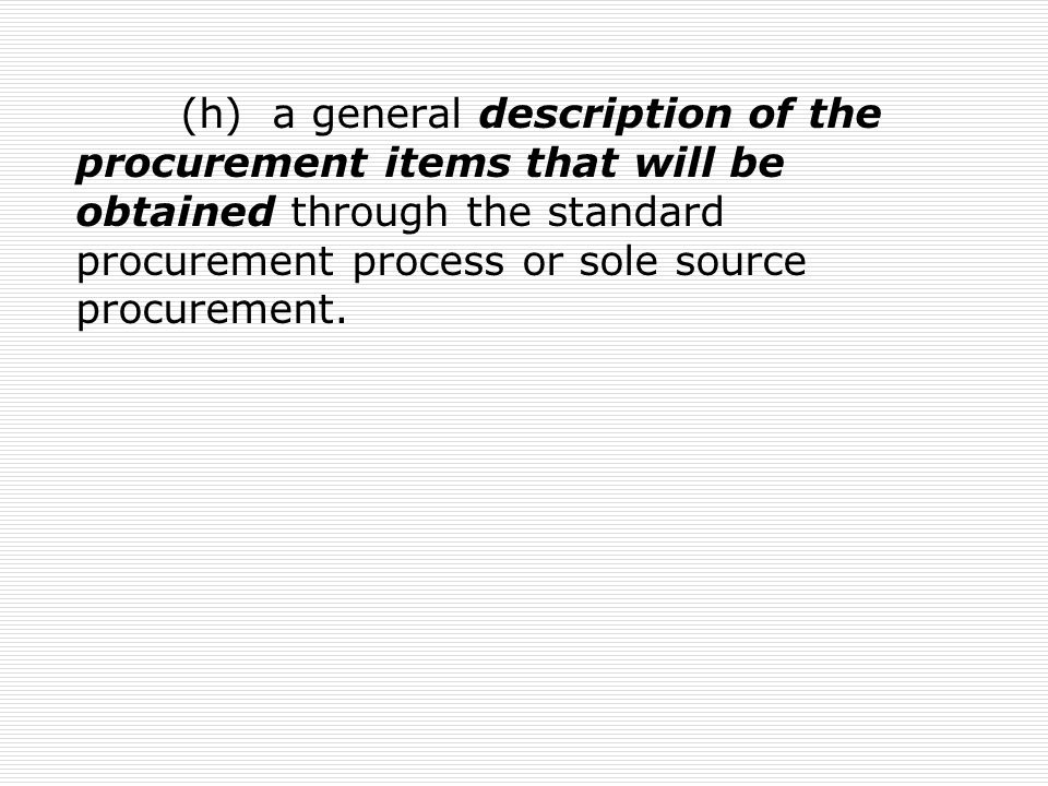 (h) a general description of the procurement items that will be obtained through the standard procurement process or sole source procurement.