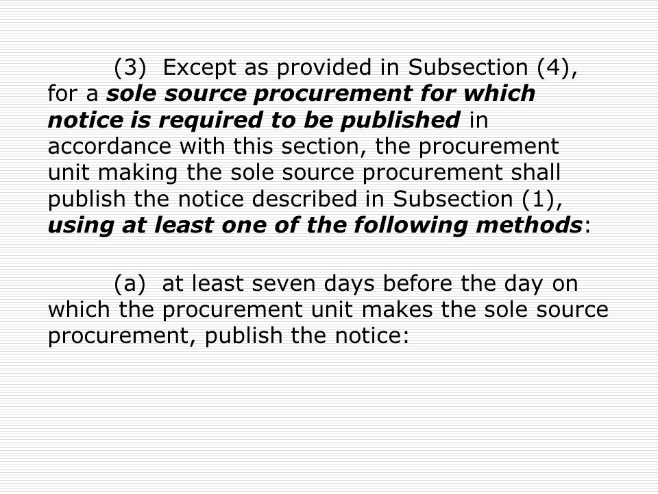 (3) Except as provided in Subsection (4), for a sole source procurement for which notice is required to be published in accordance with this section,