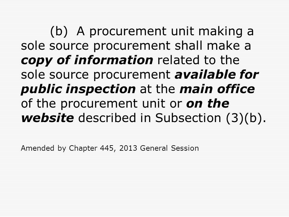 (b) A procurement unit making a sole source procurement shall make a copy of information related to the sole source procurement available for public i