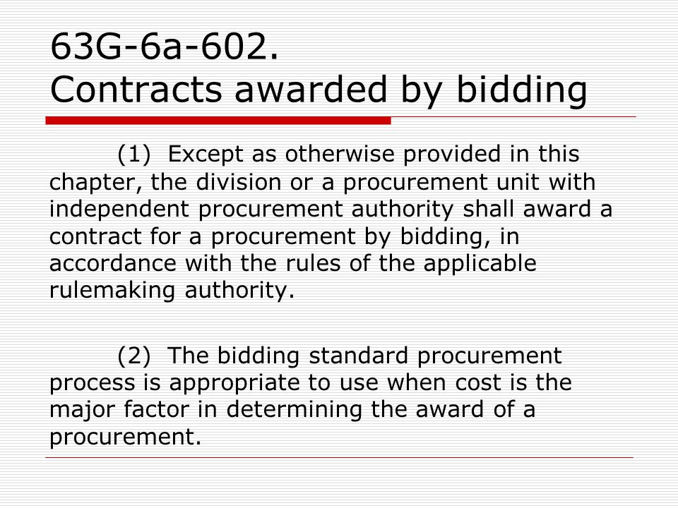 63G-6a-602. Contracts awarded by bidding (1) Except as otherwise provided in this chapter, the division or a procurement unit with independent procure