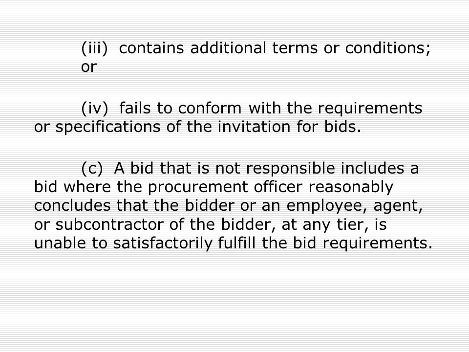 (iii) contains additional terms or conditions; or (iv) fails to conform with the requirements or specifications of the invitation for bids. (c) A bid