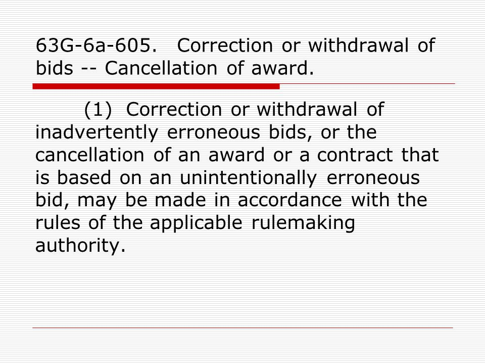 63G-6a-605. Correction or withdrawal of bids -- Cancellation of award. (1) Correction or withdrawal of inadvertently erroneous bids, or the cancellati