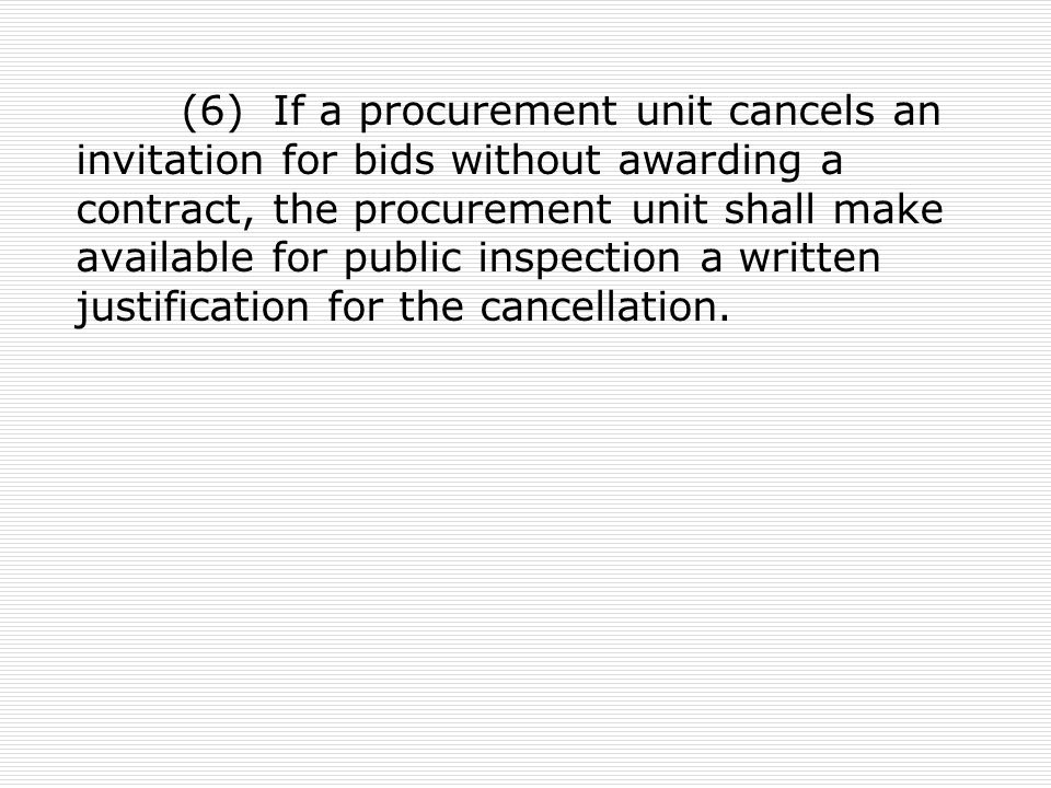 (6) If a procurement unit cancels an invitation for bids without awarding a contract, the procurement unit shall make available for public inspection