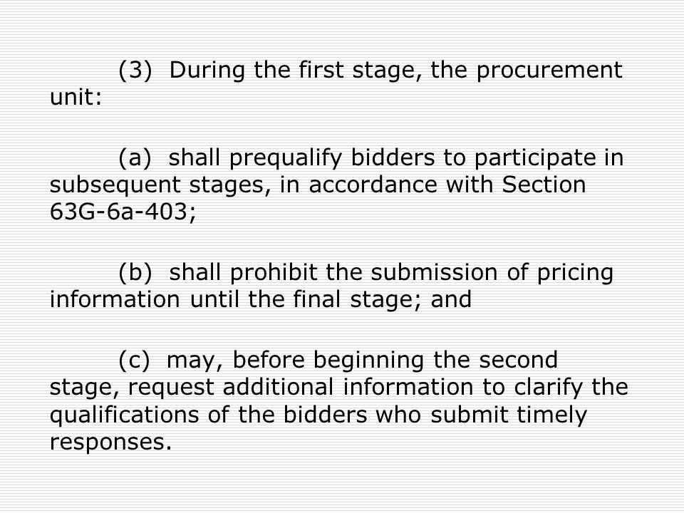 (3) During the first stage, the procurement unit: (a) shall prequalify bidders to participate in subsequent stages, in accordance with Section 63G-6a-