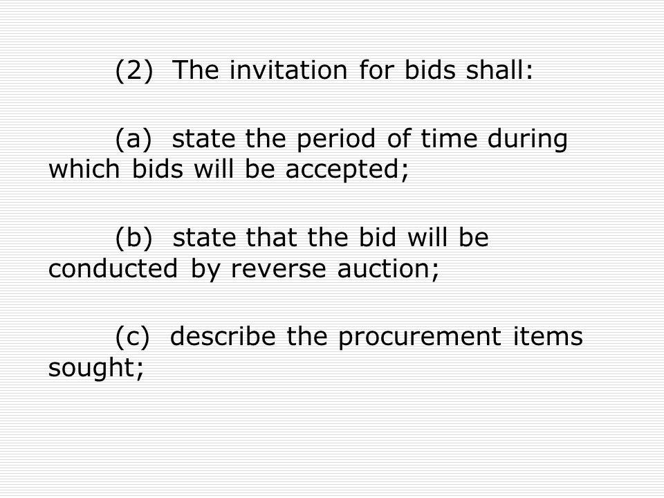 (2) The invitation for bids shall: (a) state the period of time during which bids will be accepted; (b) state that the bid will be conducted by revers