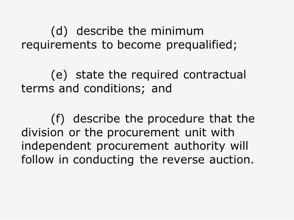 (d) describe the minimum requirements to become prequalified; (e) state the required contractual terms and conditions; and (f) describe the procedure