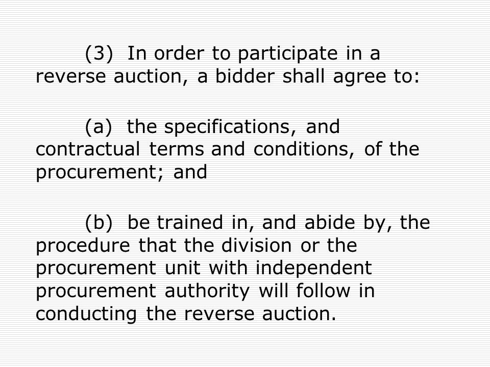 (3) In order to participate in a reverse auction, a bidder shall agree to: (a) the specifications, and contractual terms and conditions, of the procur