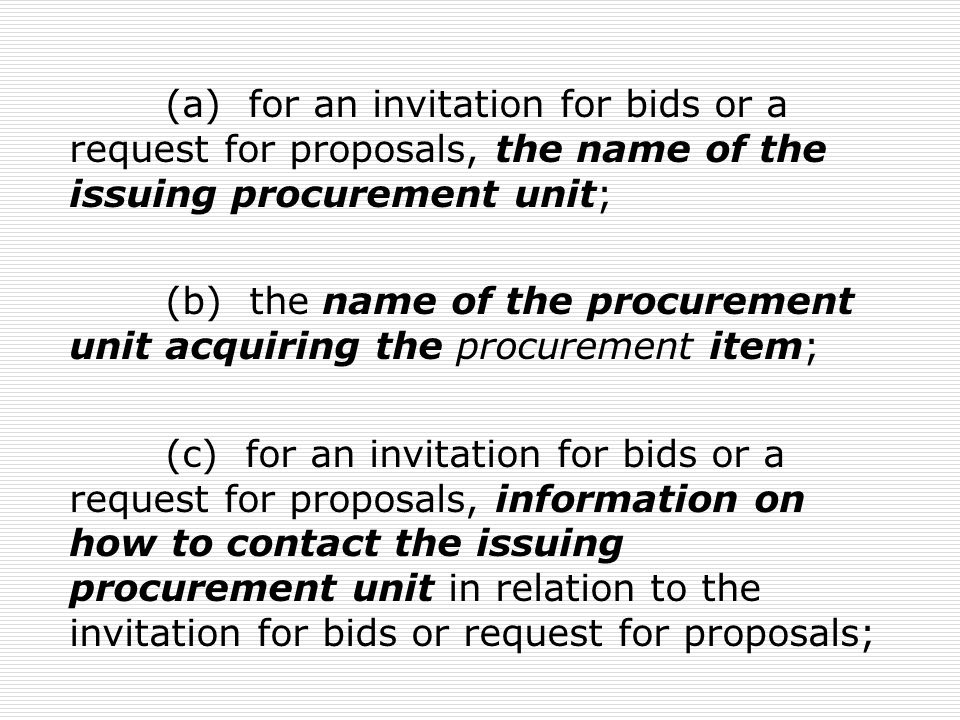 (d) for a notice of sole source procurement, contact information and other information relating to contesting, or obtaining additional information in relation to, the sole source procurement; (e) for an invitation for bids or a request for proposals, the date of the opening and closing of the invitation for bids or request for proposals;
