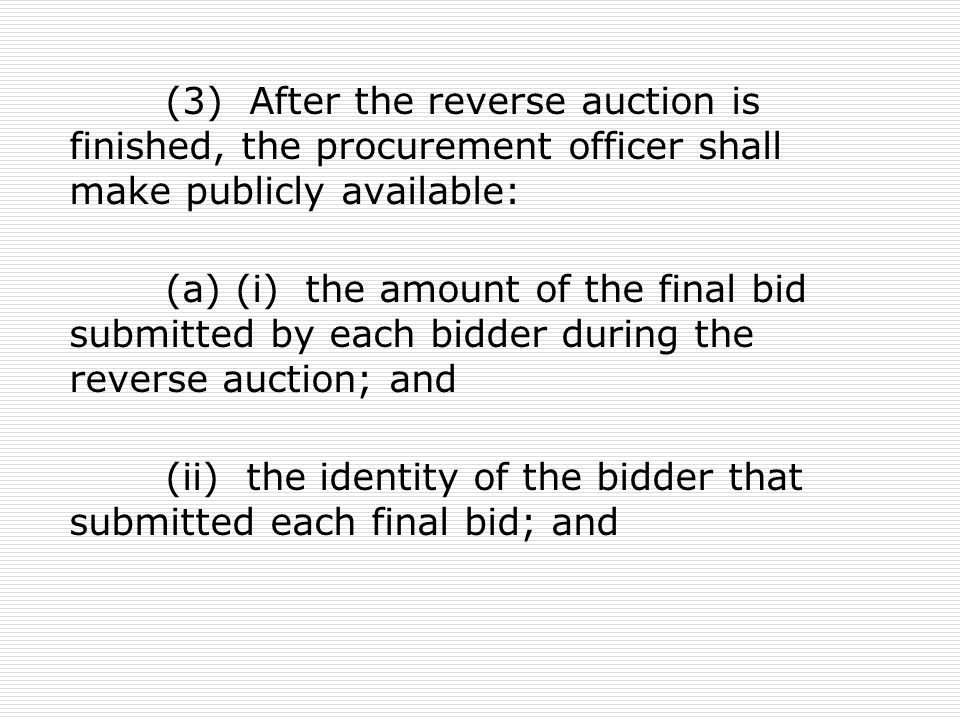 (3) After the reverse auction is finished, the procurement officer shall make publicly available: (a) (i) the amount of the final bid submitted by eac