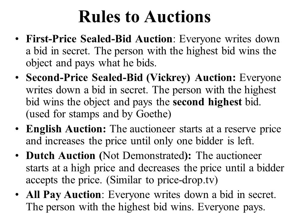 Rules to Auctions First-Price Sealed-Bid Auction: Everyone writes down a bid in secret.