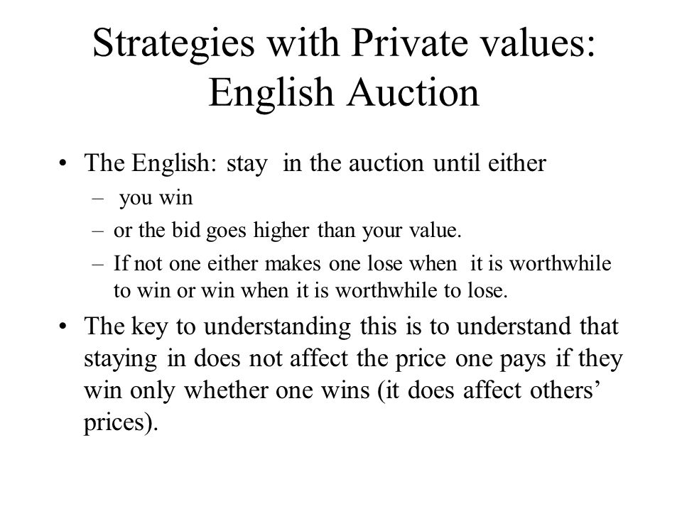 Strategies with Private Values: 2nd Price Auctions 2nd price similar logic to English auction.