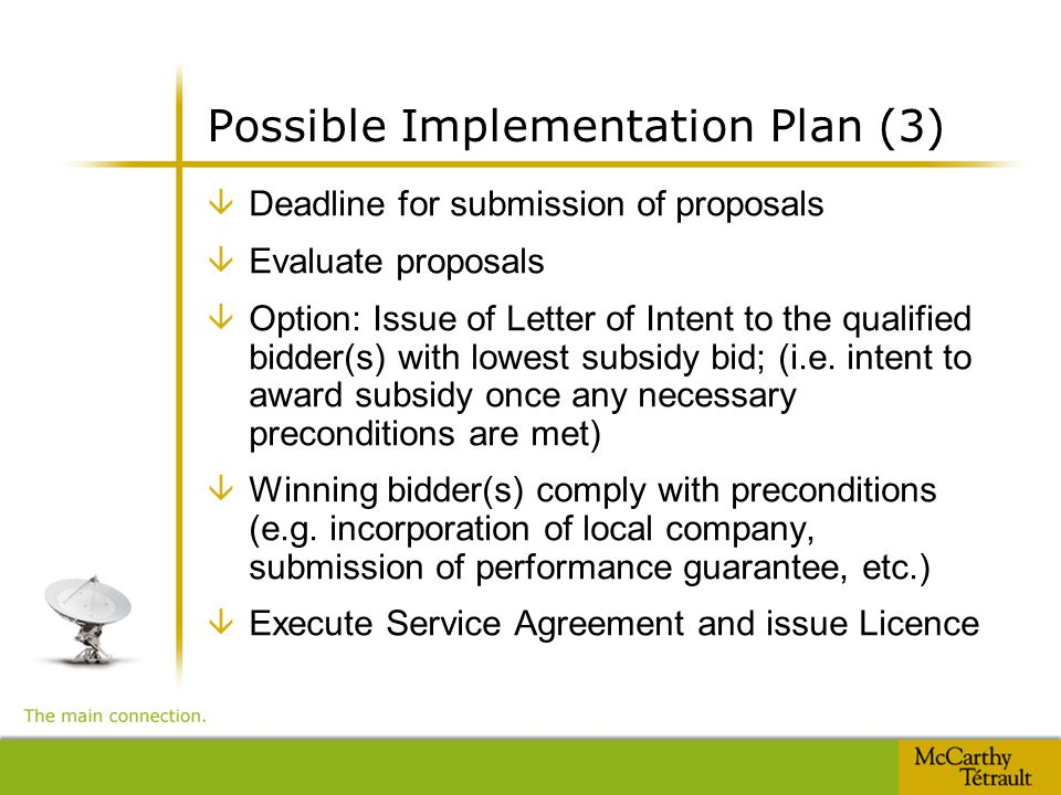 Possible Implementation Plan (3) â Deadline for submission of proposals â Evaluate proposals â Option: Issue of Letter of Intent to the qualified bidder(s) with lowest subsidy bid; (i.e.