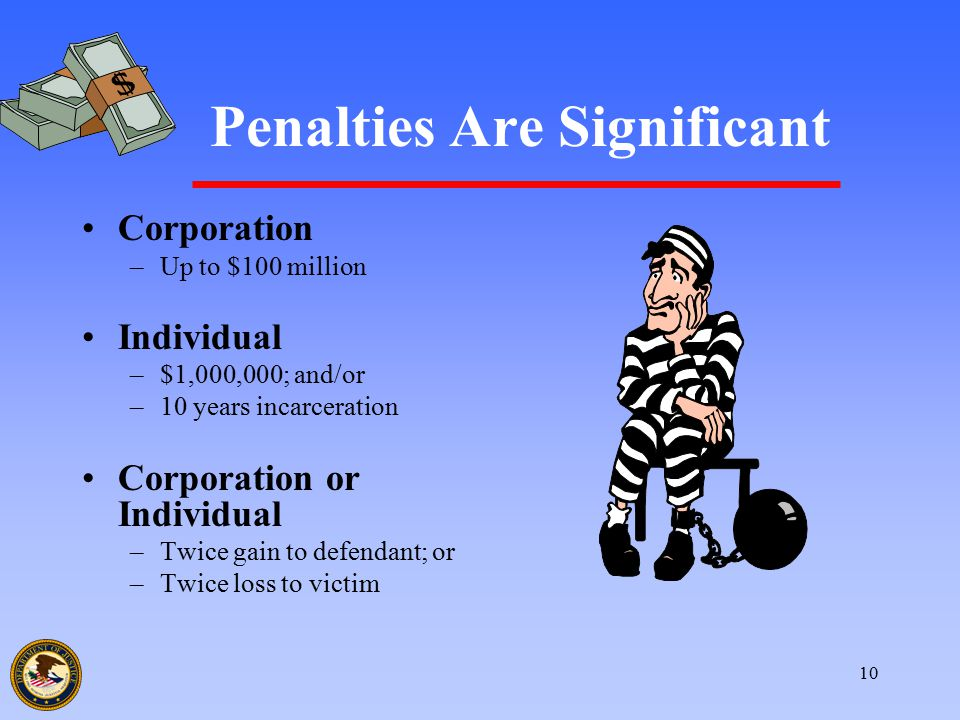 10 Penalties Are Significant Corporation –Up to $100 million Individual –$1,000,000; and/or –10 years incarceration Corporation or Individual –Twice g