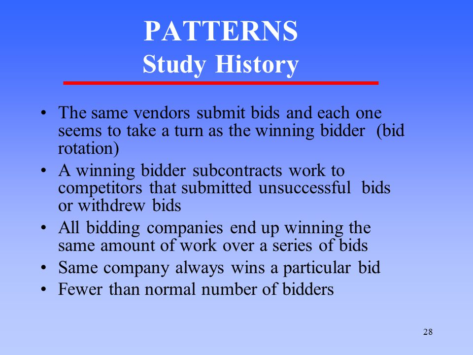 28 PATTERNS Study History The same vendors submit bids and each one seems to take a turn as the winning bidder (bid rotation) A winning bidder subcont
