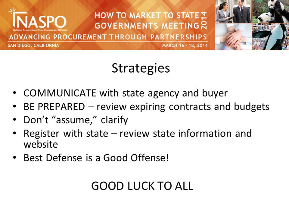Strategies COMMUNICATE with state agency and buyer BE PREPARED – review expiring contracts and budgets Don't assume, clarify Register with state – review state information and website Best Defense is a Good Offense.