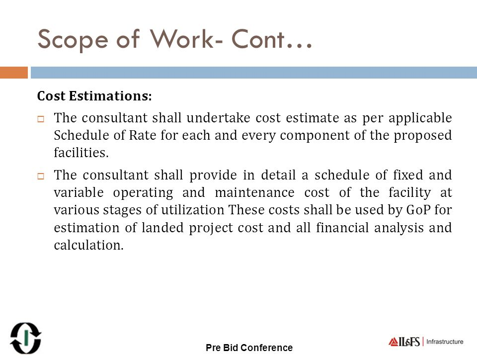Scope of Work- Cont… Cost Estimations:  The consultant shall undertake cost estimate as per applicable Schedule of Rate for each and every component