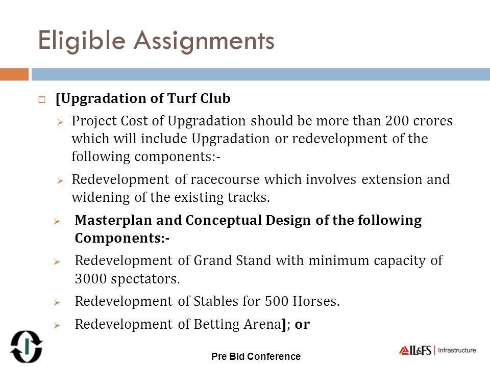Eligible Assignments  [Upgradation of Turf Club  Project Cost of Upgradation should be more than 200 crores which will include Upgradation or redeve