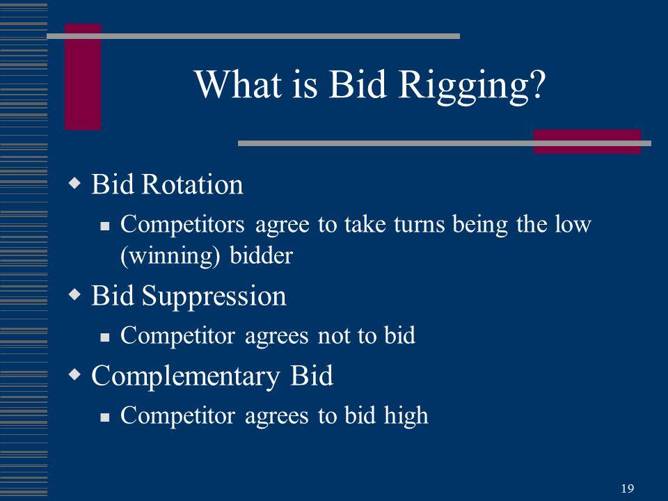 19 What is Bid Rigging?  Bid Rotation Competitors agree to take turns being the low (winning) bidder  Bid Suppression Competitor agrees not to bid 