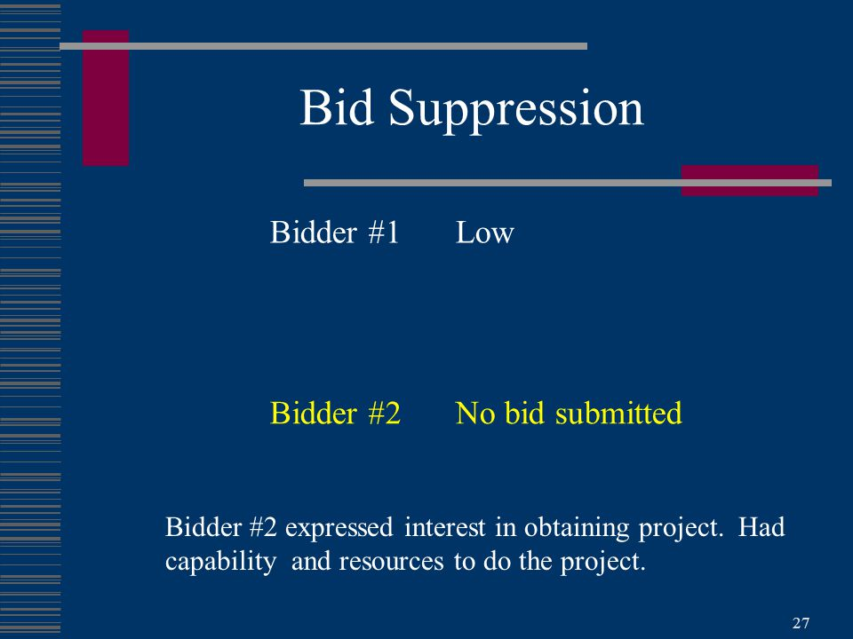 27 Bid Suppression Bidder #1Low Bidder #2No bid submitted Bidder #2 expressed interest in obtaining project.