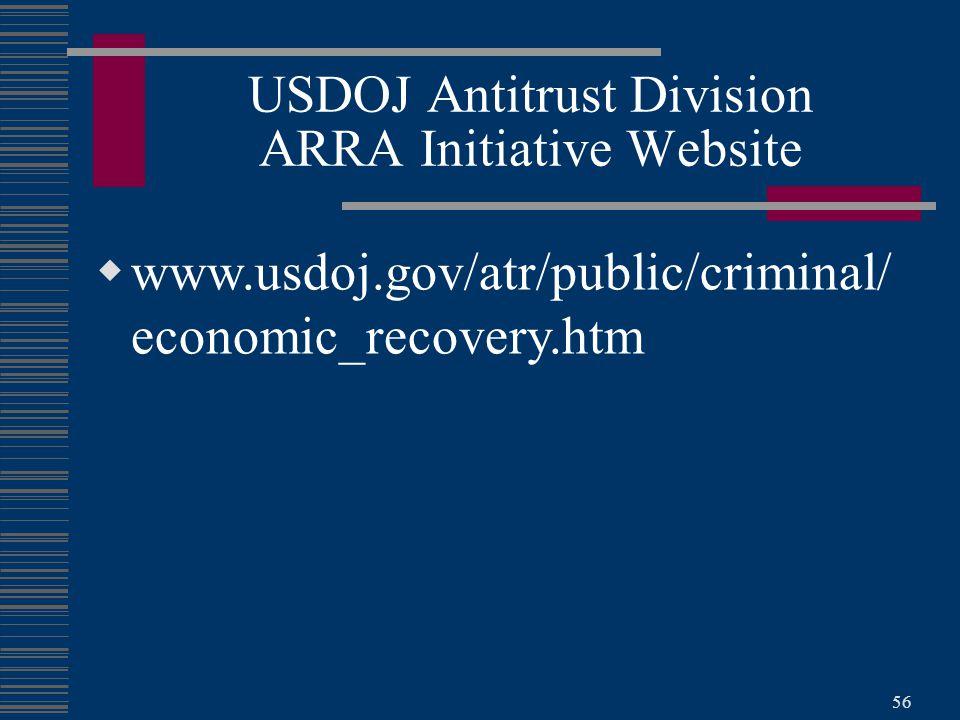 56  www.usdoj.gov/atr/public/criminal/ economic_recovery.htm USDOJ Antitrust Division ARRA Initiative Website
