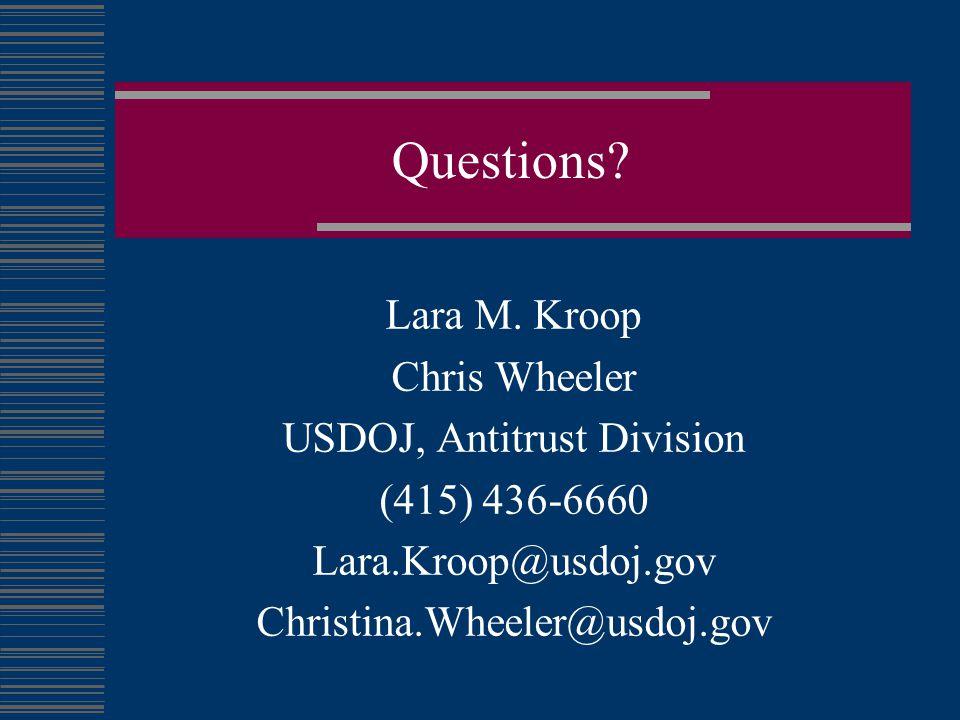 Questions? Lara M. Kroop Chris Wheeler USDOJ, Antitrust Division (415) 436-6660 Lara.Kroop@usdoj.gov Christina.Wheeler@usdoj.gov