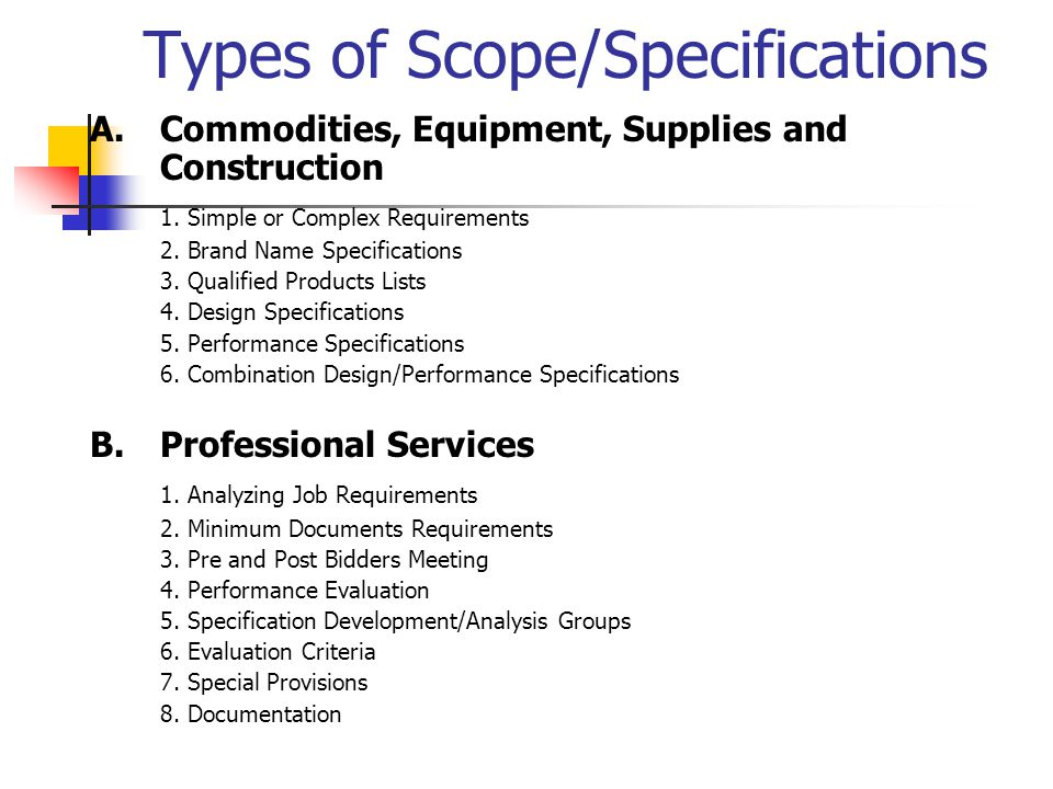The importance of a good Scope/Specification WHAT do we really want or need, HOW do we really expect to be, WHEN do we really use it, WHERE do we want to deliver it, WHO is responsible for WHAT, UNITS OF MEASURE A MUST