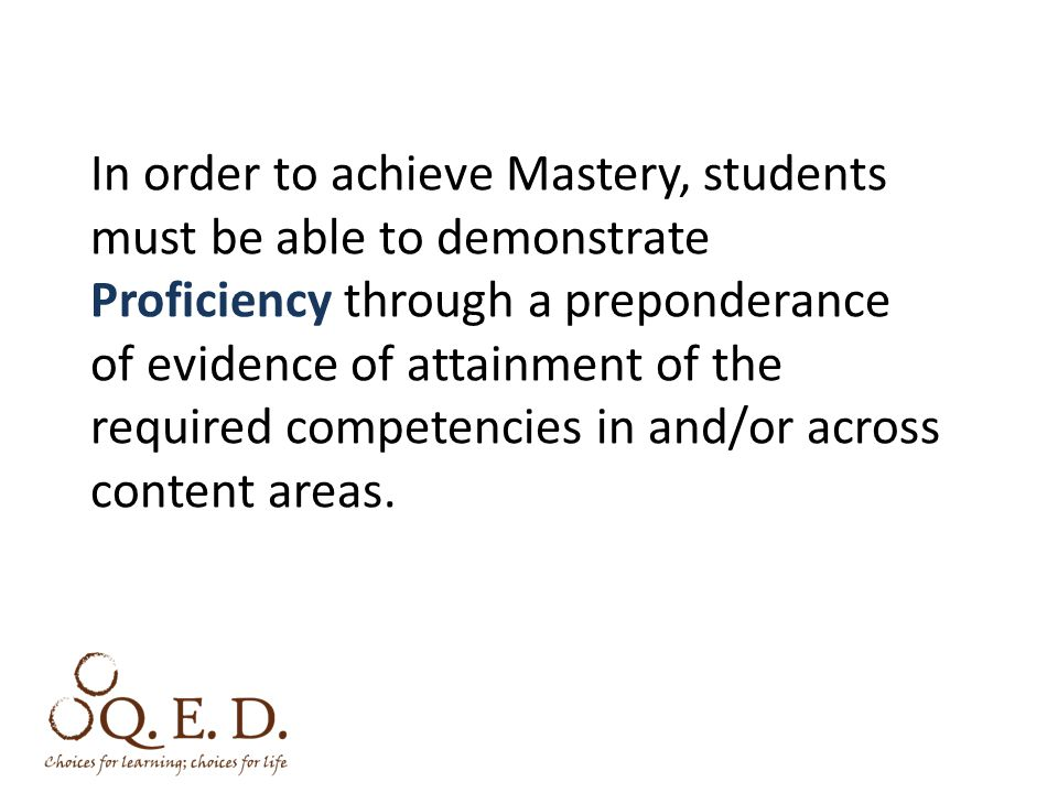 In order to achieve Mastery, students must be able to demonstrate Proficiency through a preponderance of evidence of attainment of the required compet