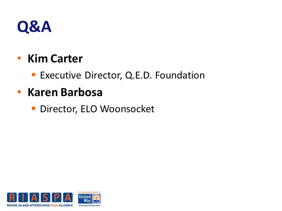 Q&A Kim Carter  Executive Director, Q.E.D. Foundation Karen Barbosa  Director, ELO Woonsocket