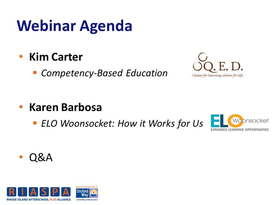 Webinar Agenda Kim Carter  Competency-Based Education Karen Barbosa  ELO Woonsocket: How it Works for Us Q&A