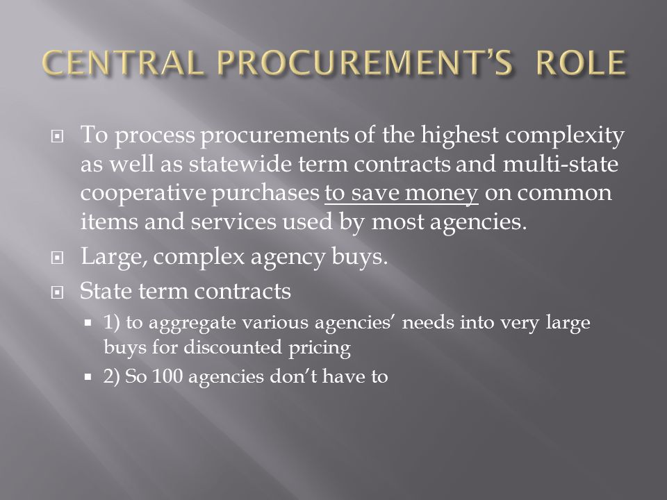  To process procurements of the highest complexity as well as statewide term contracts and multi-state cooperative purchases to save money on common