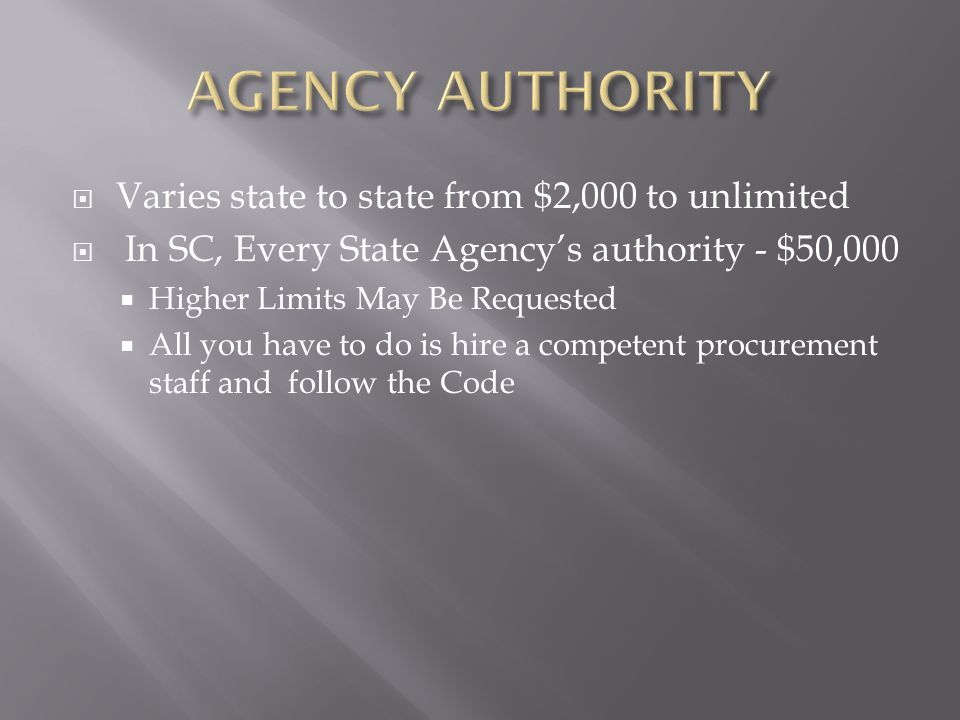  Varies state to state from $2,000 to unlimited  In SC, Every State Agency's authority - $50,000  Higher Limits May Be Requested  All you have to