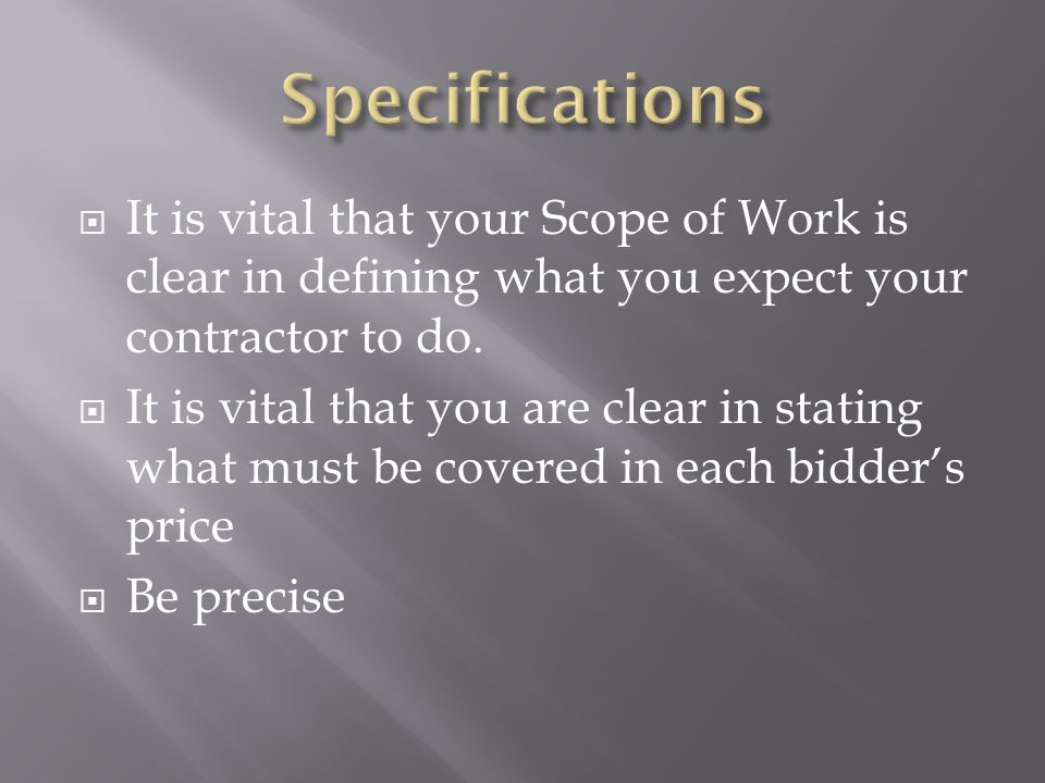  It is vital that your Scope of Work is clear in defining what you expect your contractor to do.