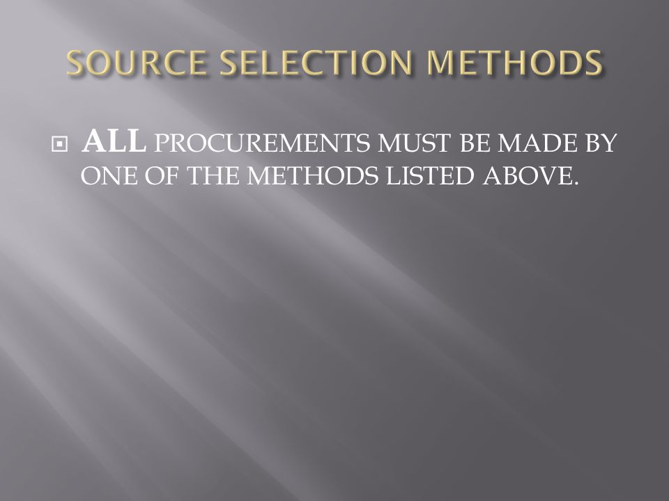  ALL PROCUREMENTS MUST BE MADE BY ONE OF THE METHODS LISTED ABOVE.