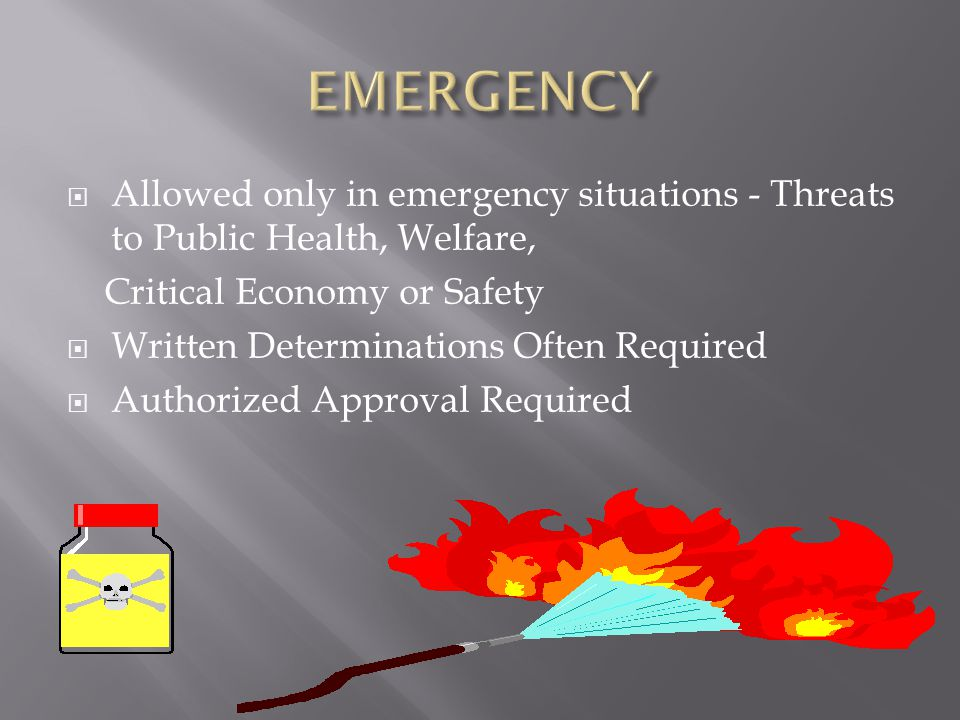 Allowed only in emergency situations - Threats to Public Health, Welfare, Critical Economy or Safety  Written Determinations Often Required  Autho