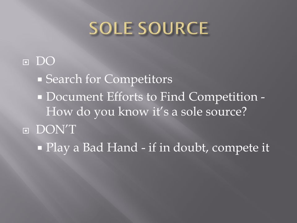  DO  Search for Competitors  Document Efforts to Find Competition - How do you know it's a sole source.