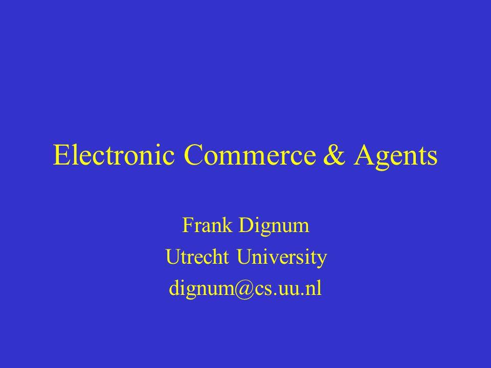 Electronic Commerce & Agents Frank Dignum Utrecht University dignum@cs.uu.nl
