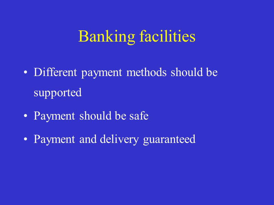 Banking facilities Different payment methods should be supported Payment should be safe Payment and delivery guaranteed