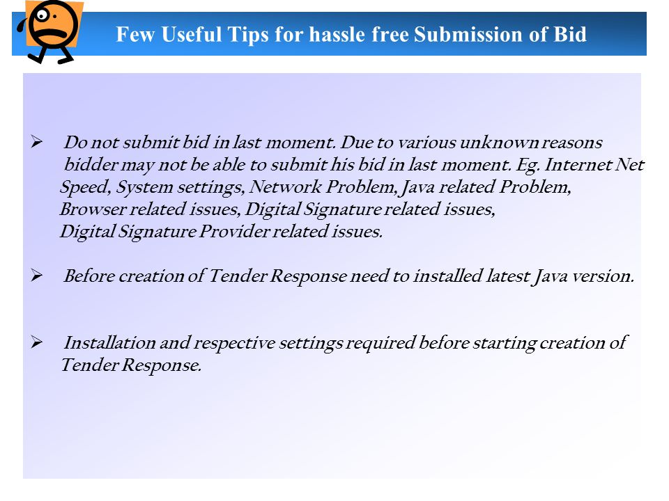 Few Useful Tips for hassle free Submission of Bid  Do not submit bid in last moment.