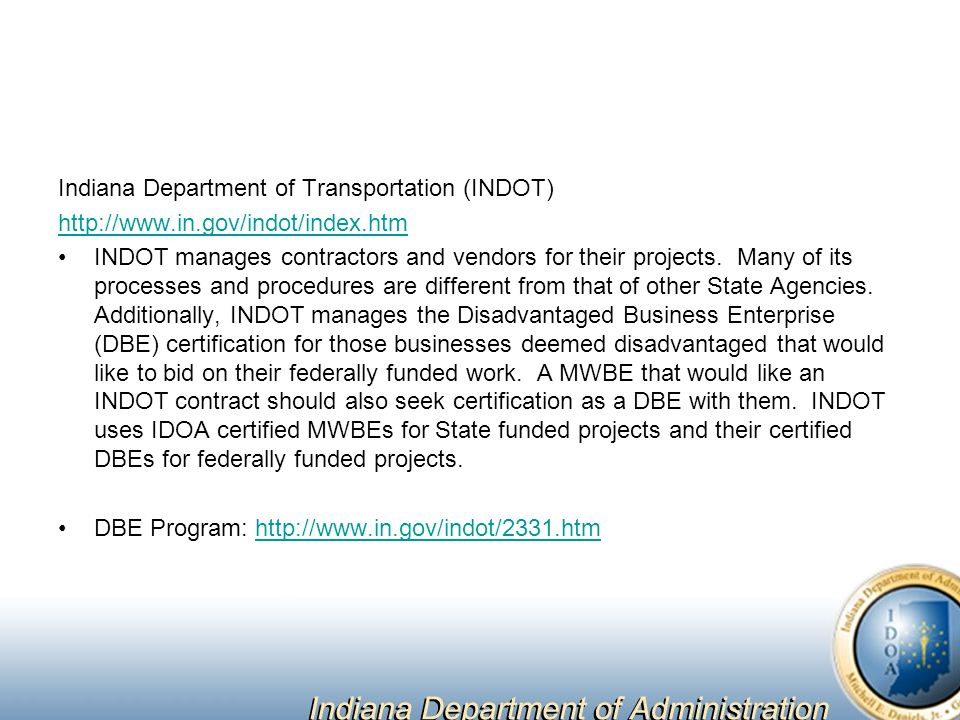 Indiana Department of Transportation (INDOT) http://www.in.gov/indot/index.htm INDOT manages contractors and vendors for their projects. Many of its p