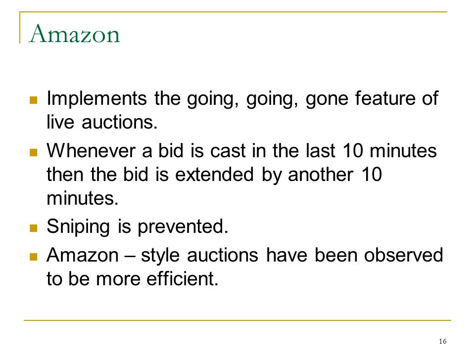 16 Amazon Implements the going, going, gone feature of live auctions.