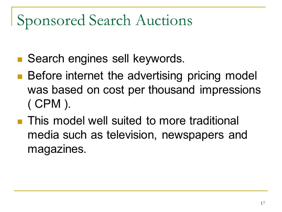 17 Sponsored Search Auctions Search engines sell keywords.